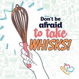 Don't beafradto take whisks!