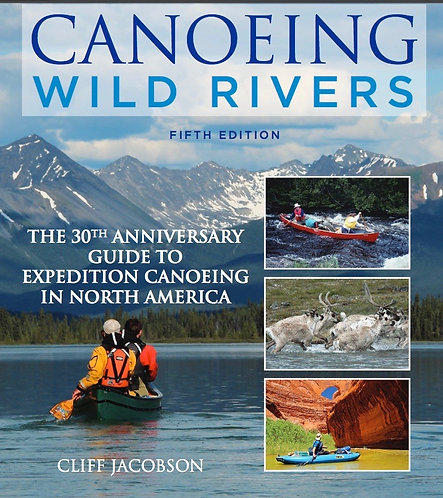 Canoeing Wild Rivers 30th Anniversary Edition