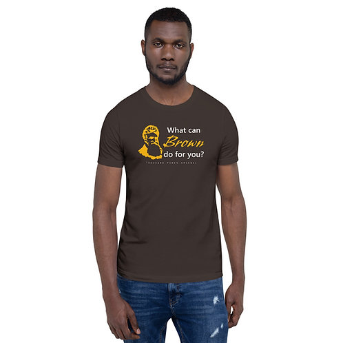 What can BROWN do for you? Unisex Tee