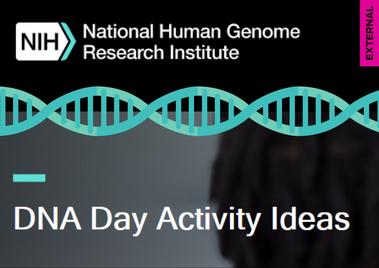 NHGRI - DNA Day Activity Ideas