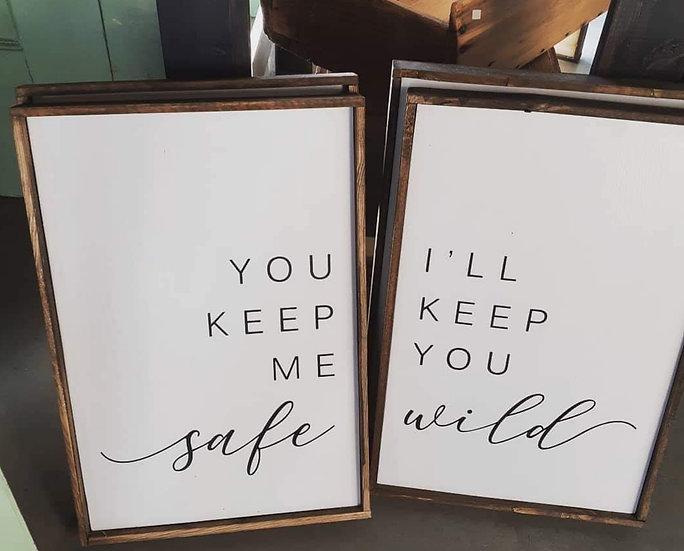 "You keep me safe, I'll keep you wild 2- 12"" x 18""  wood sign"