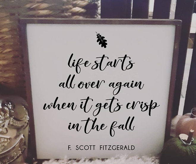 Life starts all over again when it gets crisp in the fall - Fitzgerald (Kit 91)