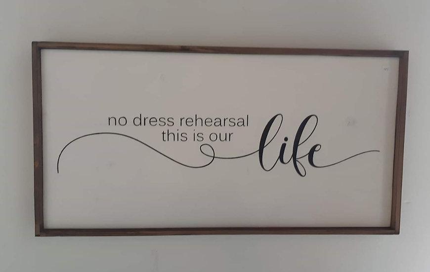 "No dress rehearsal...12"" x 24"" wood sign"