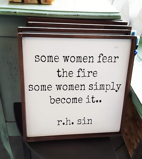"Some women fear the fire ...12"" x 12"" wood sign"