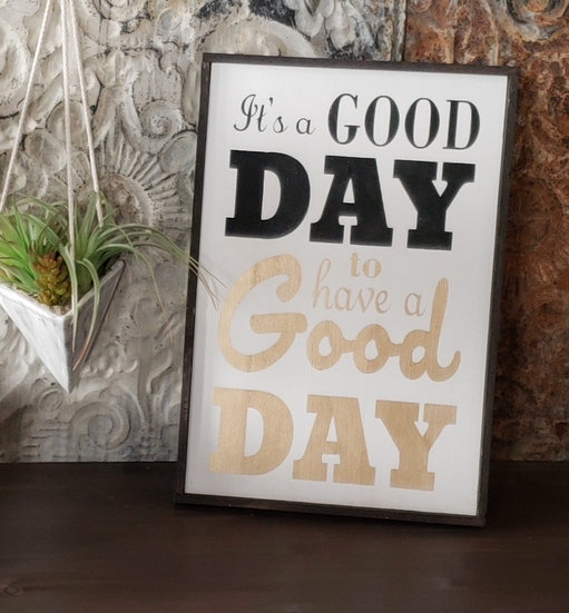 "It's a good day ... 12"" x 18""  wood sign"