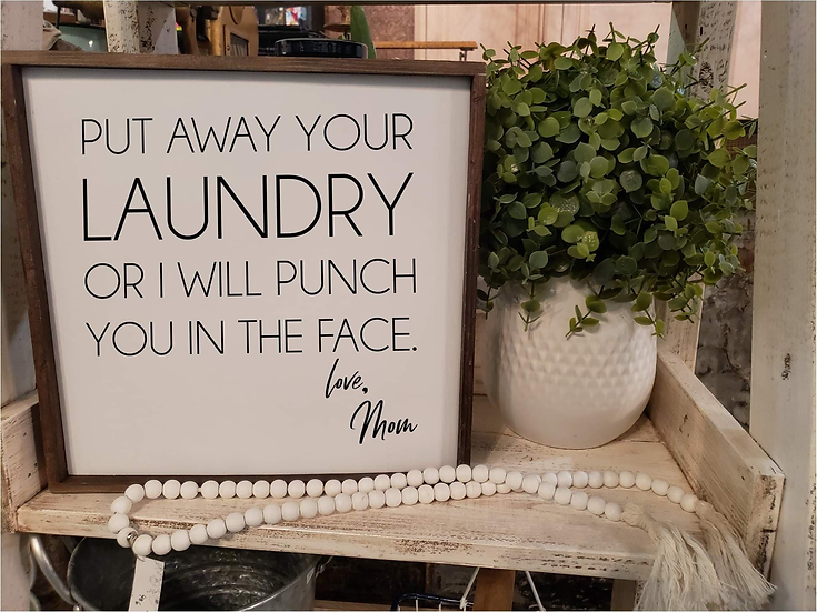 Put Your Laundry Away Or I Will Punch You In The Face - Love Mom (Kit 19)
