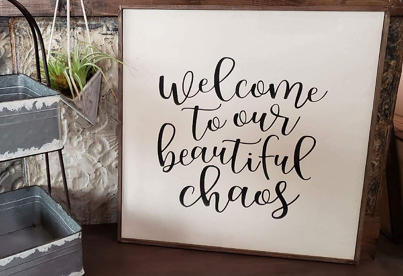 "Welcome to our beautiful chaos 24"" x 24"" wood sign"