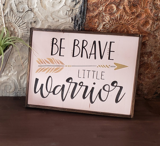 "Be Brave 12"" x 18""  wood sign"