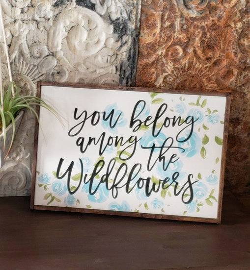 "You belong among the wildflowers 12"" x 18"" wood sign"