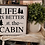 Thumbnail: Life Is Better At The Cabin (Kit 29)