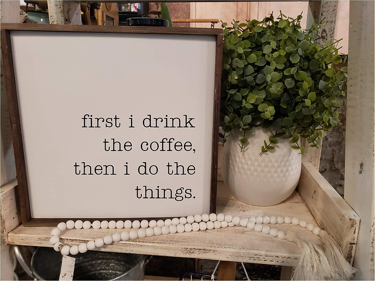 First I Drink The Coffee Then I Do The Things (Kit 62)