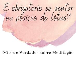 Mindfulness Mitos e Verdades -  Obrigatório a  Posição de Lotus para praticar. SERÁ?