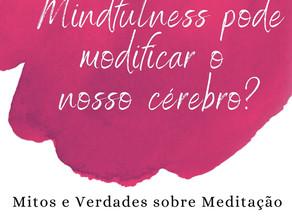 Mindfulness Mitos e Verdades - Mindfulness pode modificar nosso cérebro? SERÁ?