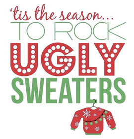 ROCK THOSE UGLY CHRISTMAS SWEATERS!