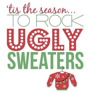 ROCK THOSE UGLY CHRISTMAS SWEATERS!