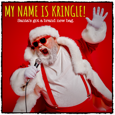 MY NAME IS KRINGLE!