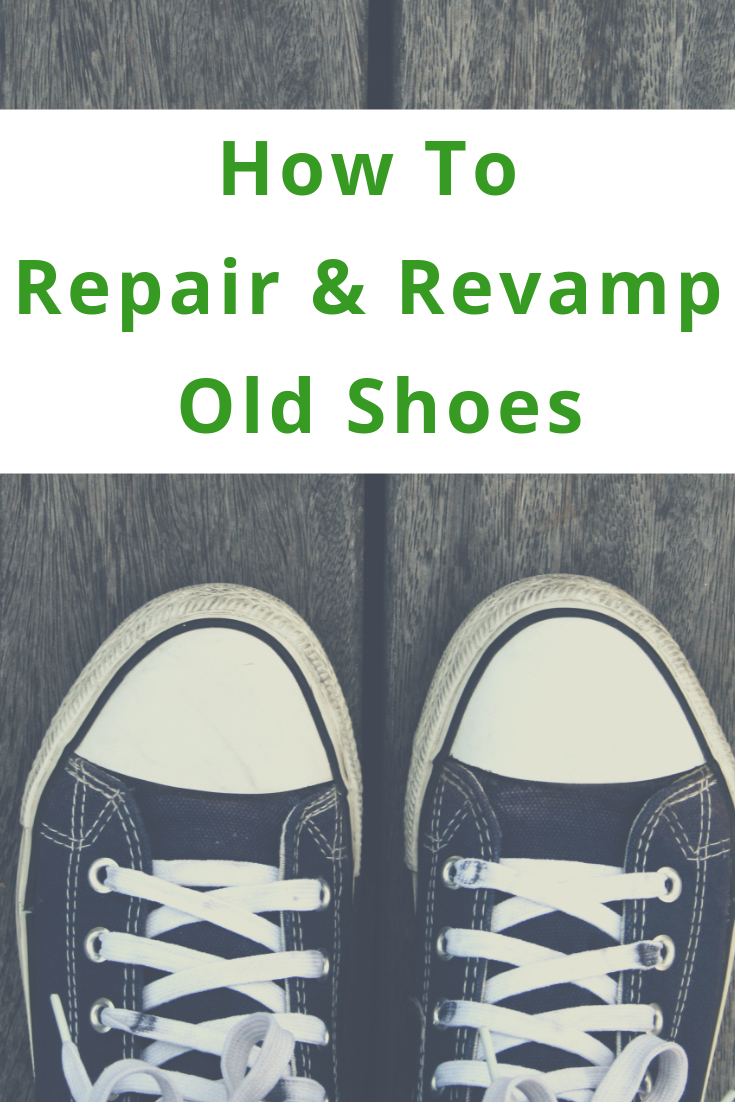 How To Repair and Revamp Old Shoes