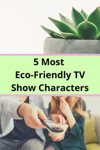 5 Most Eco-Friendly TV Show Characters