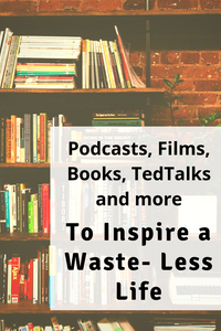 Inspiration For Living with Less Waste - Podcasts, Books, Films and more