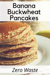Banana Buckwheat Pancakes (Zero Waste , Grain-free)