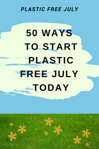 50 Ways to start Plastic Free July Today