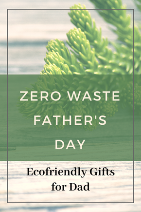 Zero Waste Father's Day Ideas - Ecofriendly Gifts For Dad