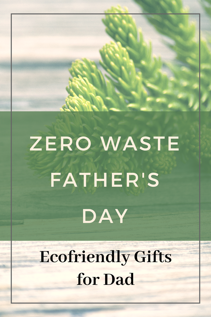 Zero Wste Father's Day Ideas - Ecofriendly Gifts for Dad