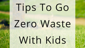 10 Tips To Go Zero Waste With Kids