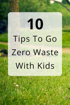 10 Tips To Go Zero Waste With Kids