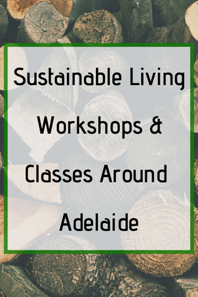 Sustainable Living Workshops Around Adelaide (To Help You Go Zero Waste)