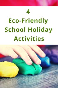 4 Fun Eco-Friendly School Holiday Activities