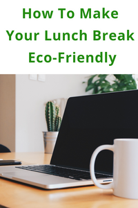How To Make Your Lunch Break Eco-Friendly