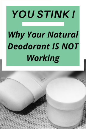 You Stink! Why Your Natural Deodorant is NOT working