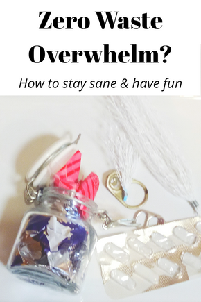 Zero Waste Overwhelm? How to Stay Sane and Have Fun