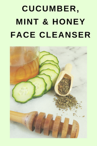 Cucumber, Mint and Honey Face Cleanser and Toner Recipe
