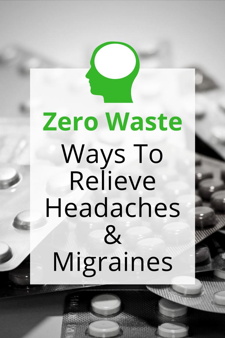 Zero Waste Ways to Relieve Headaches and Migraines