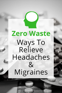 Zero Waste Ways to Relieve Headaches and Migraines