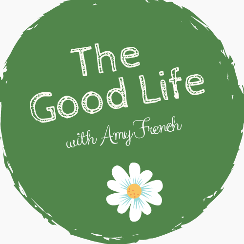 The Good Life With Amy French