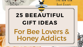 25 Beeautiful Gift Ideas For Bee Lovers and Honey Addicts