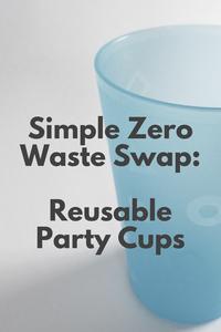 Simple Zero Waste Swap : Reusable Party Cups