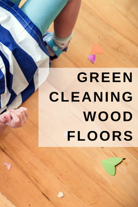 Green Cleaning Wood Floors