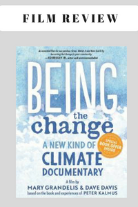 Film Review - Being The Change, A New Kind Of Climate Documentary