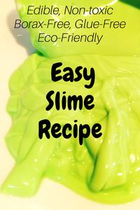 Easy DIY Slime Recipe (Edible, non-toxic, borax-free, glue-free, ecofriendly)