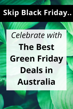 The Best Green Friday Deals Australia 2018 (Forget Black Friday)