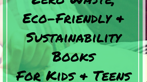 Zero Waste, Eco-Friendly and Sustainability Books for Kids and Teens