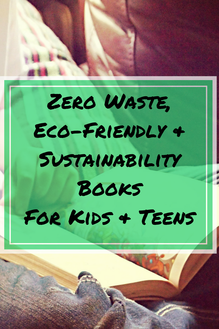 Zero Waste, Ecofriendly, Sustainable Books For Kids and Teens