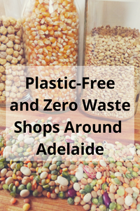 List of Adelaide's Plastic Free and Zero Waste Shops