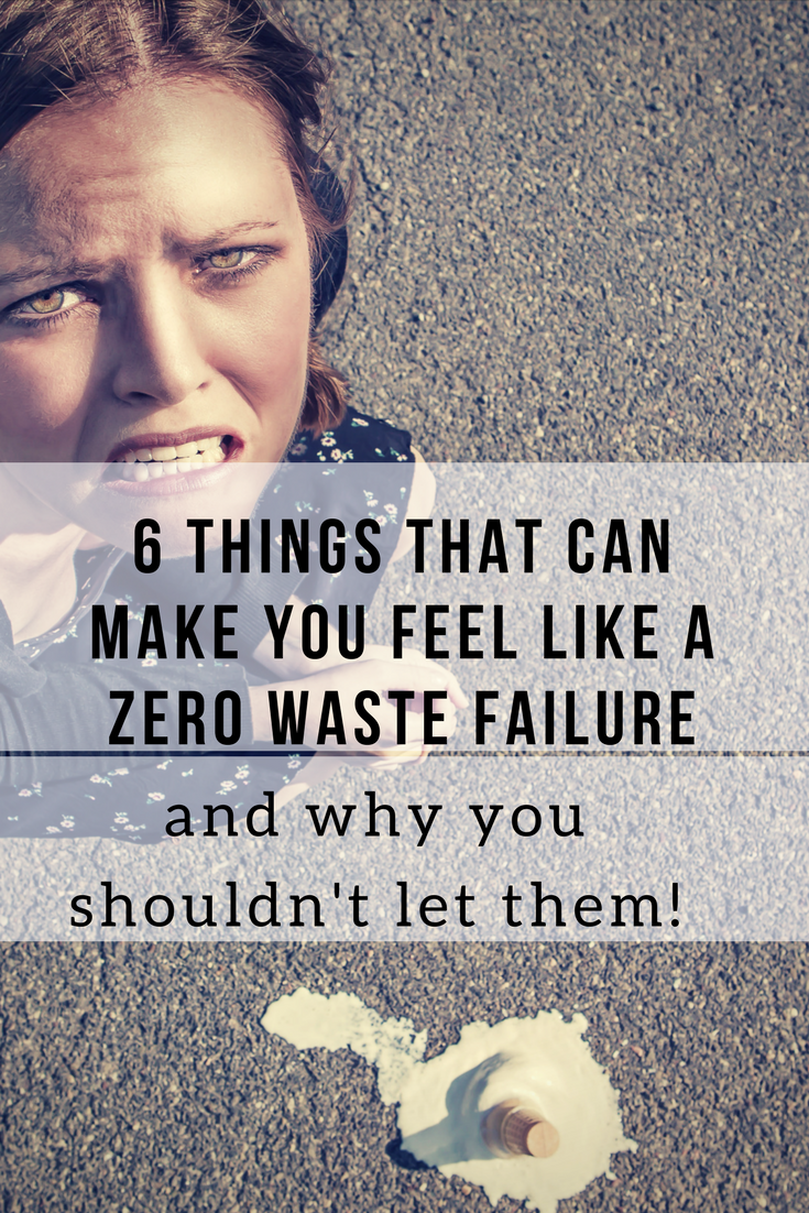 6 Things that Can Make You Feel Like a Zero Waste Failure...and Why You Shouldnt Let It