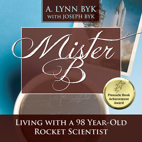 Mister B: (Paperback) A 98-Year-Old Rocket Scienti