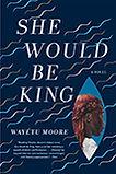 Wayetu Moore, She Would Be King.jpg
